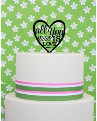 All you Need is Love black acrylic cake topper