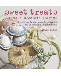 image: Sweet Treats to Make and Decorate: 35 Step-by-step Recipes for